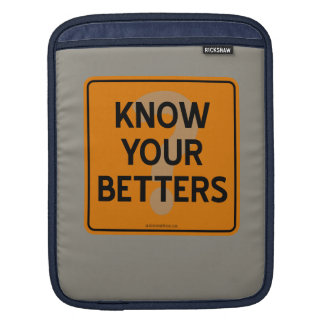 KNOW YOUR BETTERS? iPad SLEEVE