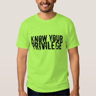 Know Your Privilege Shirts