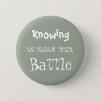 """""""Knowing is Half the Battle"""" Button"""
