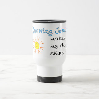 Knowing Jesus makes my day shine Travel Mug