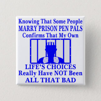 Knowing Some People Marry Prison Pen Pals Pinback Button