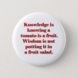Knowledge is knowing a tomato is a fruit. button
