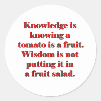 Knowledge is knowing a tomato is a fruit. classic round sticker