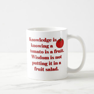 Knowledge is knowing a tomato is a fruit. coffee mug