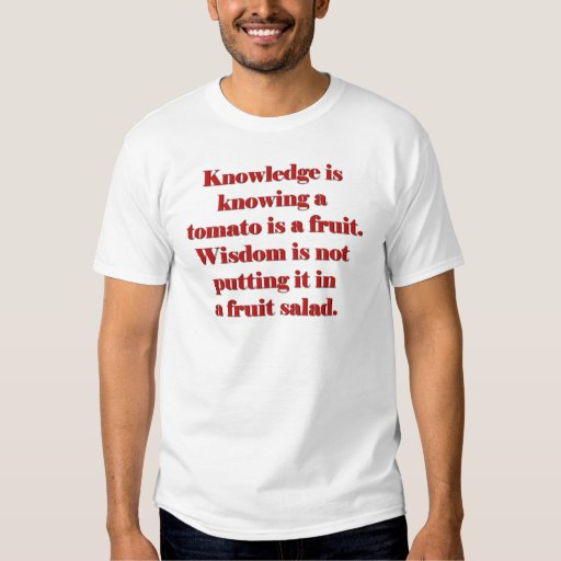 Knowledge is knowing a tomato is a fruit. tshirt
