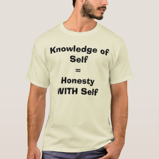 Knowledge of Self = Honesty WITH Self T-Shirt