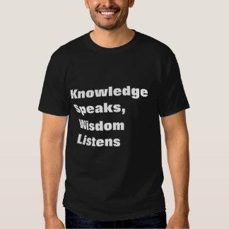 Knowledge speaks, wisdom listens t shirt