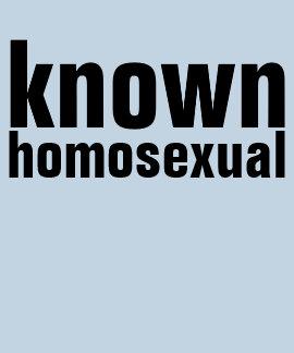 known homosexual tshirt