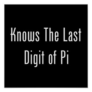 Knows The Last Digit Of Pi Poster