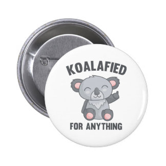 Koalafied For Anything Pinback Button