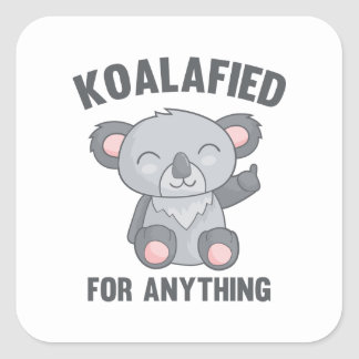 Koalafied For Anything Square Sticker