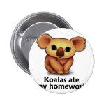 Koalas ate my Homework Pinback Buttons
