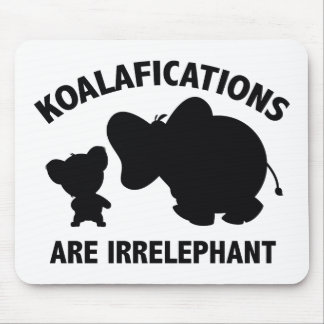 Koalifications Are Irrelephant Mouse Pad