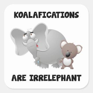 Koalifications Are Irrelephant Square Sticker