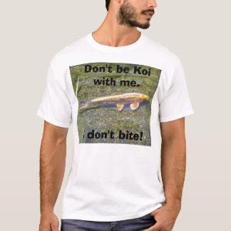 koi fish, Don't be Koi with me., I don't bite! T-Shirt