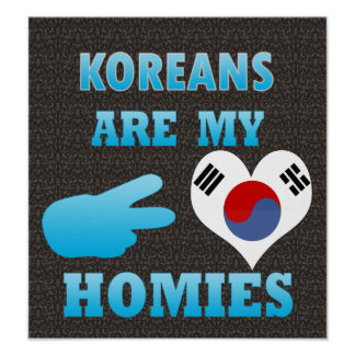 Koreans are my Homies Poster