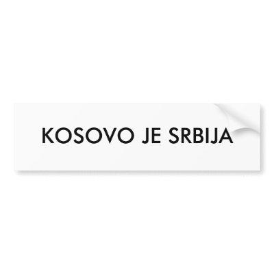 KOSOVO JE SRBIJA BUMPER STICKER by serbia. Kazite svetu cije je kosovo