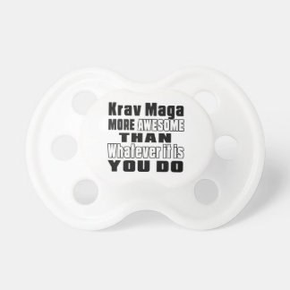 Krav Maga more awesome than whatever it is you do BooginHead Pacifier