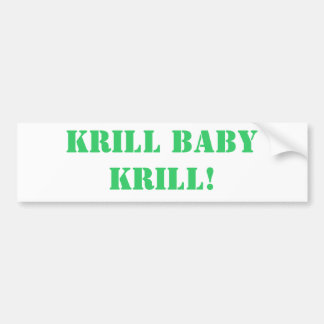 Krill Baby Krill! Car Bumper Sticker