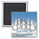 KRW Snow is Cold but Snowmen are Cool Magnet