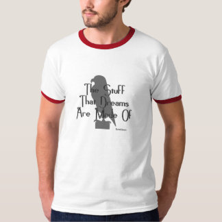KRW The Stuff That Dreams Are Made Of Quote T Shirt