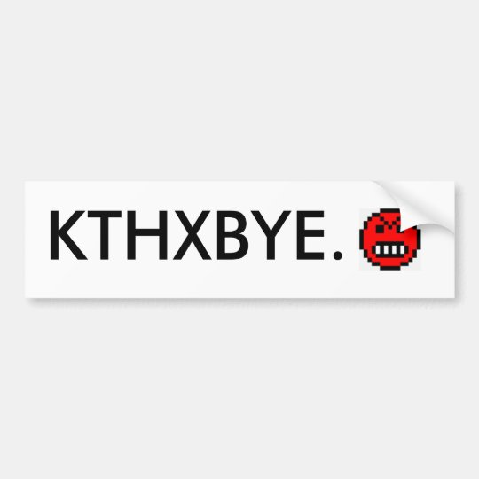 KTHXBYE. BUMPER STICKER