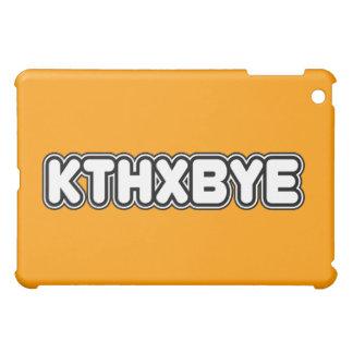 KTHXBYE case Case For The iPad Mini