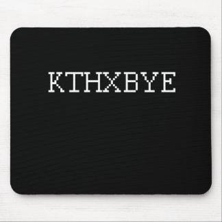 KTHXBYE MOUSE PAD