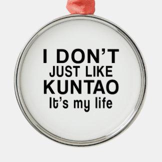 KUNTAO IS MY LIFE METAL ORNAMENT