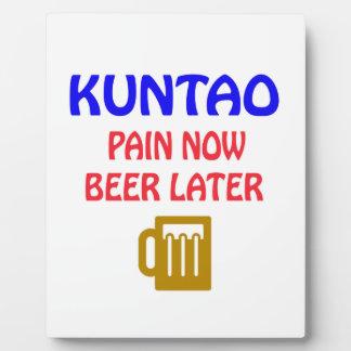 Kuntao pain now beer later plaque