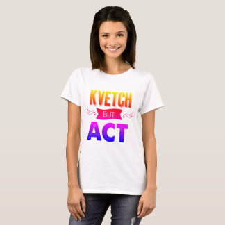 Kvetch about it - but do it. With rainbows! T-Shirt