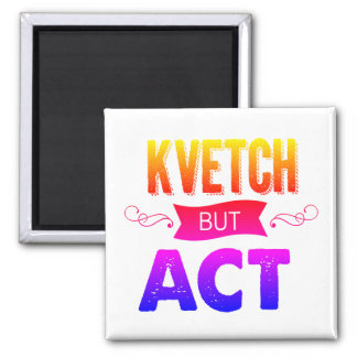 Kvetch, but do it. A message on your fridge. Magnet