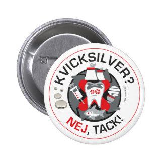 """""""Kvicksilver? Nej, Tack!"""" pin/button Button"""