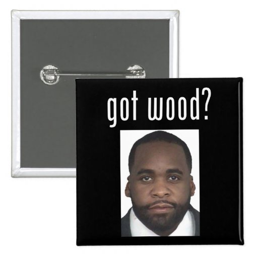 Kwame Kilpatrick:  Got Wood? 2 Inch Square Button