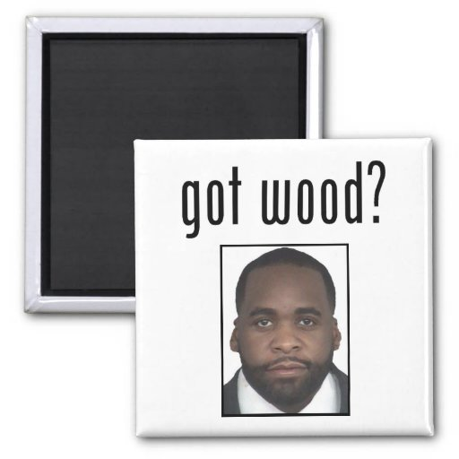 Kwame Kilpatrick:  Got Wood? Magnet