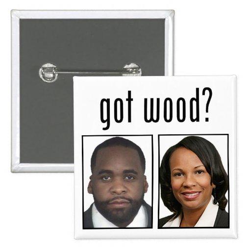 Kwame Kilpatrick:  Got Wood? Pinback Button
