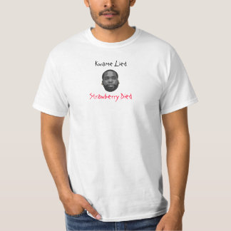 Kwame Lied, Strawberry Died T-Shirt