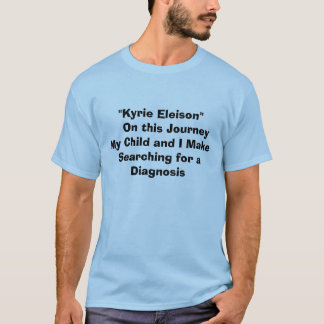 """Kyrie Eleison""     On this Journey My Child an... T-Shirt"