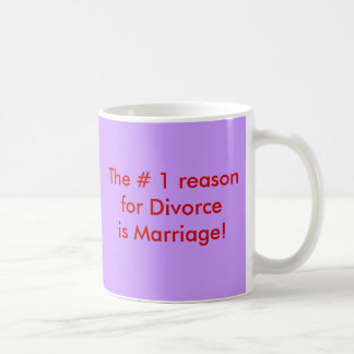 ¡La # 1 razón de la boda de Divorceis! Taza Clásica