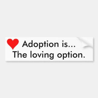 """La """"adopción es… Pegatina de la opción cariñosa"""" Pegatina Para Auto"""
