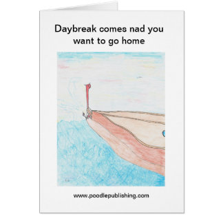 La alba viene nad que usted quiere ir a casa tarjeta de felicitación