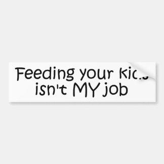 La alimentación de sus niños no es MI trabajo Etiqueta De Parachoque