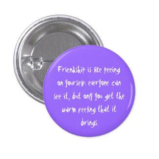 La amistad es como el pis en sí mismo botón pin redondo de 1 pulgada