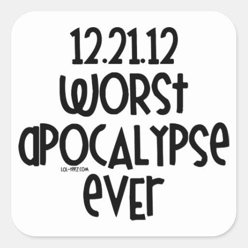 La apocalipsis peor nunca calcomania cuadradas personalizada