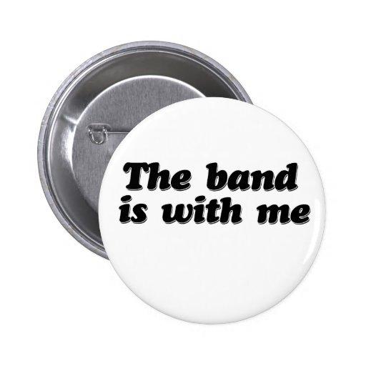 La banda está conmigo pin redondo de 2 pulgadas
