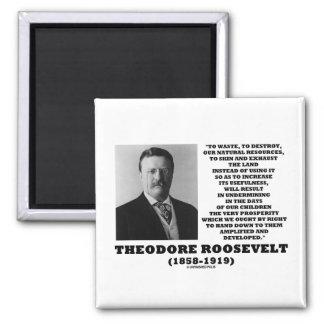 La basura de Theodore Roosevelt destruye recursos  Imán Para Frigorífico