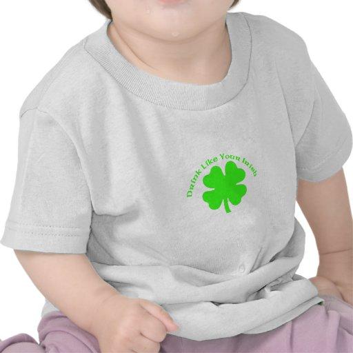 La bebida como usted es irlandesa camiseta