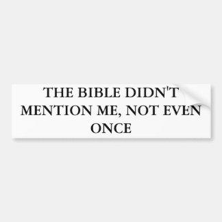 LA BIBLIA NO ME MENCIONÓ, NO INCLUSO UNA VEZ ETIQUETA DE PARACHOQUE