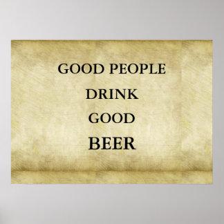 La buena gente bebe la buena cerveza póster