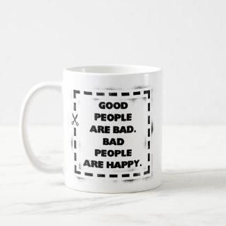 La buena gente es mala. La mala gente es feliz Taza